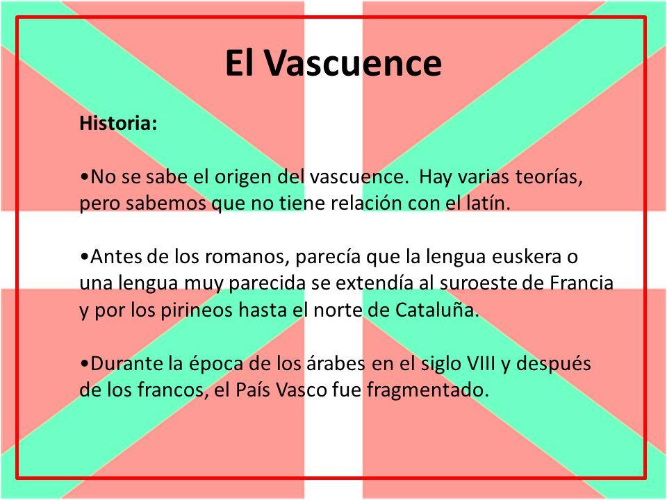 El Vascuence Historia: No se sabe el origen del vascuence. Hay varias teorías, pero sabemos que no tiene relación con el latín. Antes de los romanos,