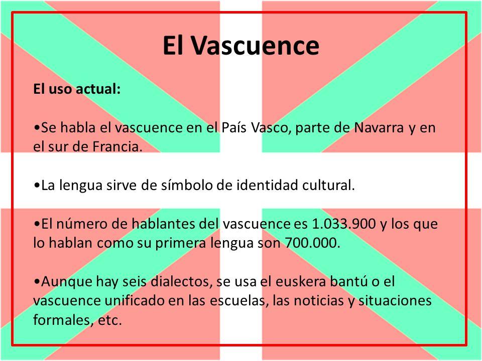 El Vascuence El uso actual: Se habla el vascuence en el País Vasco, parte de Navarra y en el sur de Francia. La lengua sirve de símbolo de identidad c