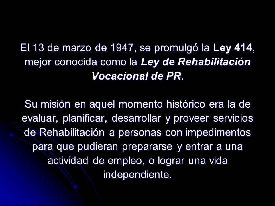 El 13 de marzo de 1947, se promulgó la Ley 414, mejor conocida como la Ley de Rehabilitación Vocacional de PR.