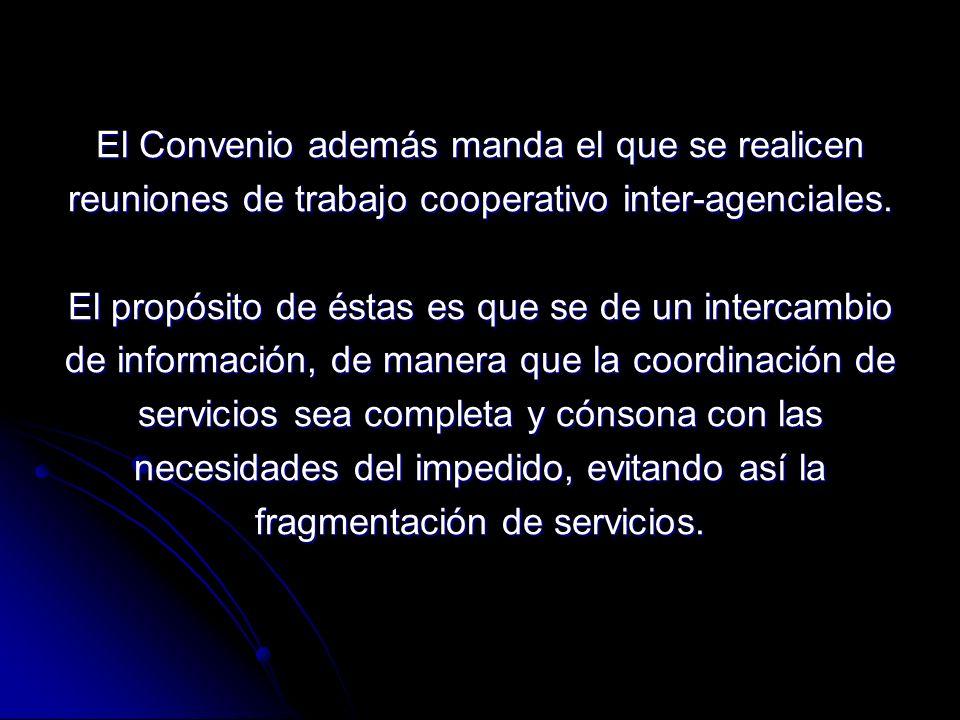 El Convenio además manda el que se realicen reuniones de trabajo cooperativo inter-agenciales.