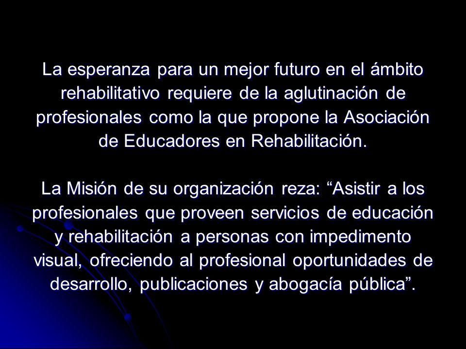 La esperanza para un mejor futuro en el ámbito rehabilitativo requiere de la aglutinación de profesionales como la que propone la Asociación de Educadores en Rehabilitación.