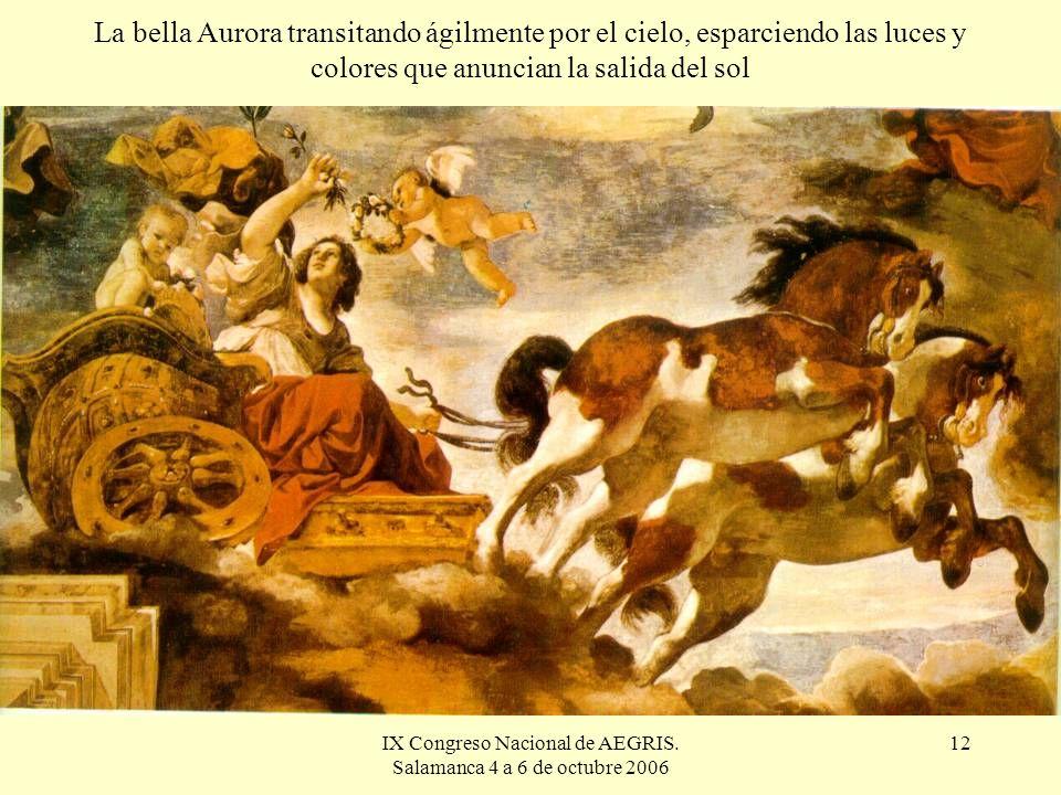 IX Congreso Nacional de AEGRIS. Salamanca 4 a 6 de octubre 2006 12 La bella Aurora transitando ágilmente por el cielo, esparciendo las luces y colores