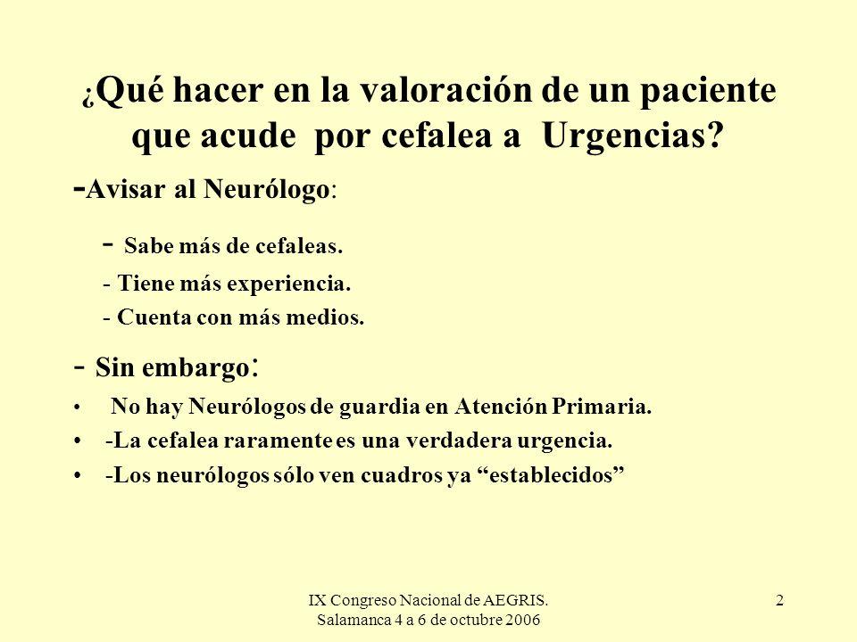 IX Congreso Nacional de AEGRIS. Salamanca 4 a 6 de octubre 2006 2 ¿ Qué hacer en la valoración de un paciente que acude por cefalea a Urgencias? - Avi