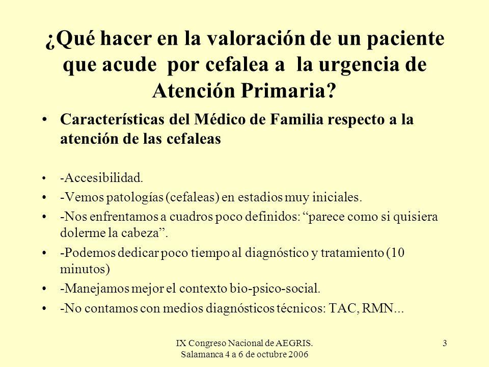 IX Congreso Nacional de AEGRIS. Salamanca 4 a 6 de octubre 2006 3 ¿Qué hacer en la valoración de un paciente que acude por cefalea a la urgencia de At
