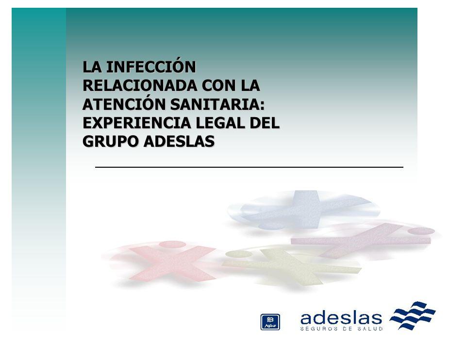 LA INFECCIÓN RELACIONADA CON LA ATENCIÓN SANITARIA: EXPERIENCIA LEGAL DEL GRUPO ADESLAS