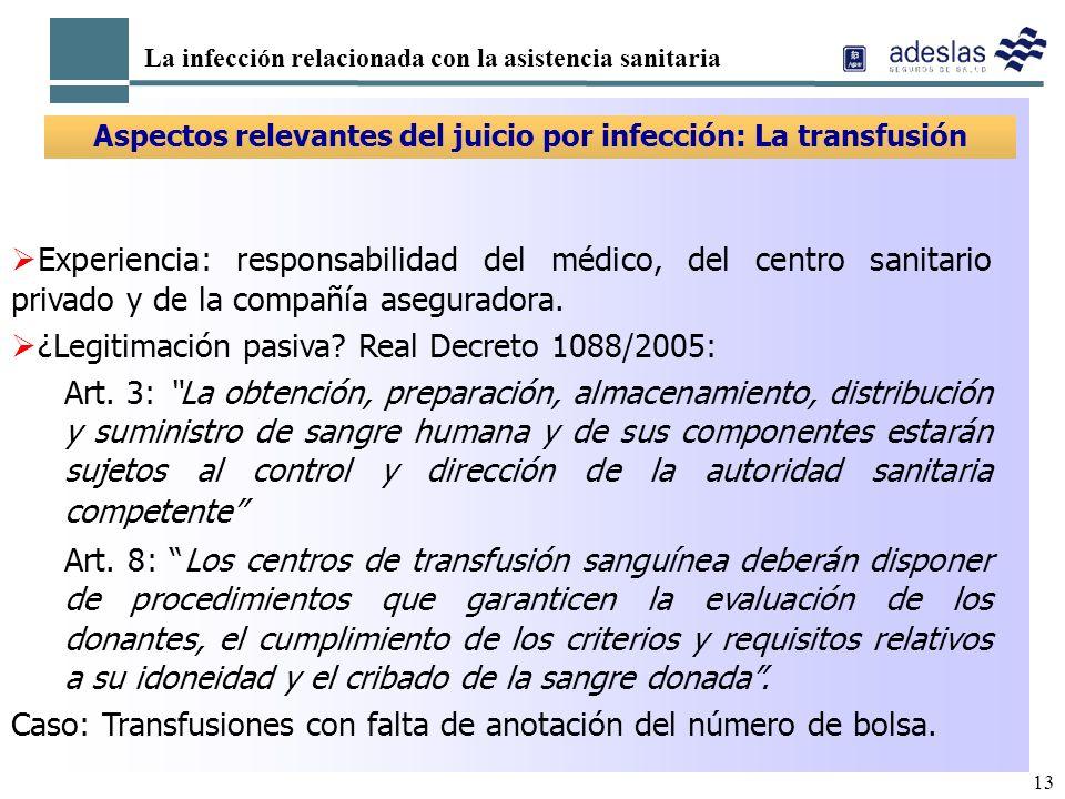 13 La infección relacionada con la asistencia sanitaria Aspectos relevantes del juicio por infección: La transfusión Experiencia: responsabilidad del