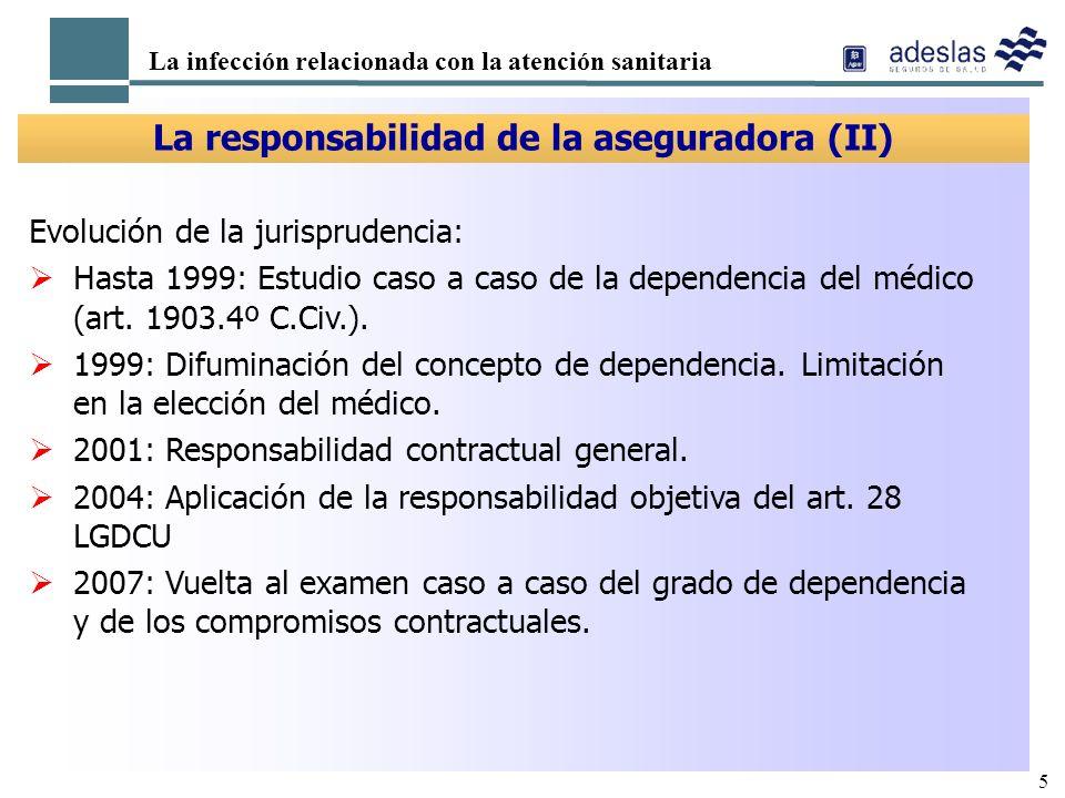 5 La infección relacionada con la atención sanitaria La responsabilidad de la aseguradora (II) Evolución de la jurisprudencia: Hasta 1999: Estudio cas
