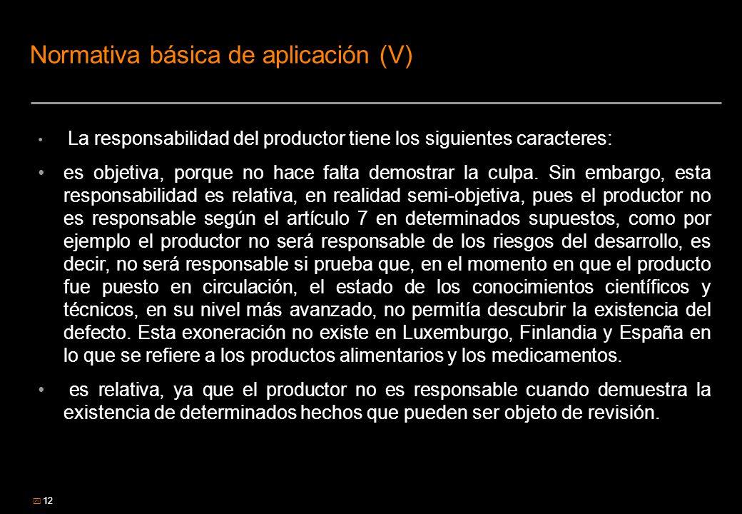 12 Normativa básica de aplicación (V) La responsabilidad del productor tiene los siguientes caracteres: es objetiva, porque no hace falta demostrar la