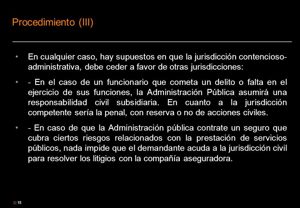 18 Procedimiento (III) En cualquier caso, hay supuestos en que la jurisdicción contencioso- administrativa, debe ceder a favor de otras jurisdicciones
