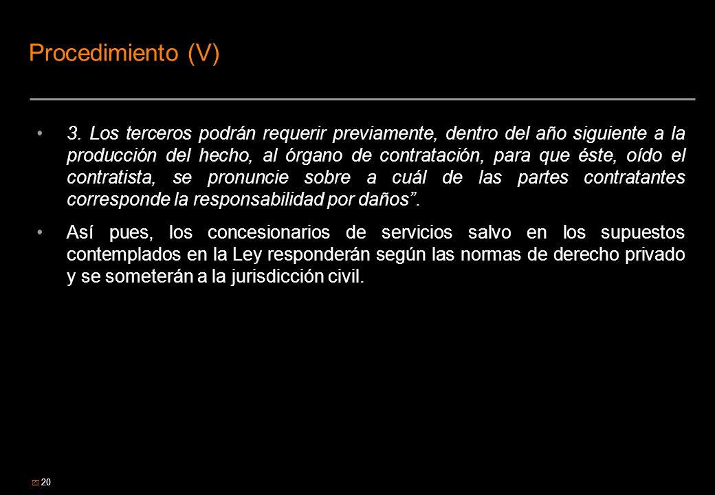 20 Procedimiento (V) 3. Los terceros podrán requerir previamente, dentro del año siguiente a la producción del hecho, al órgano de contratación, para