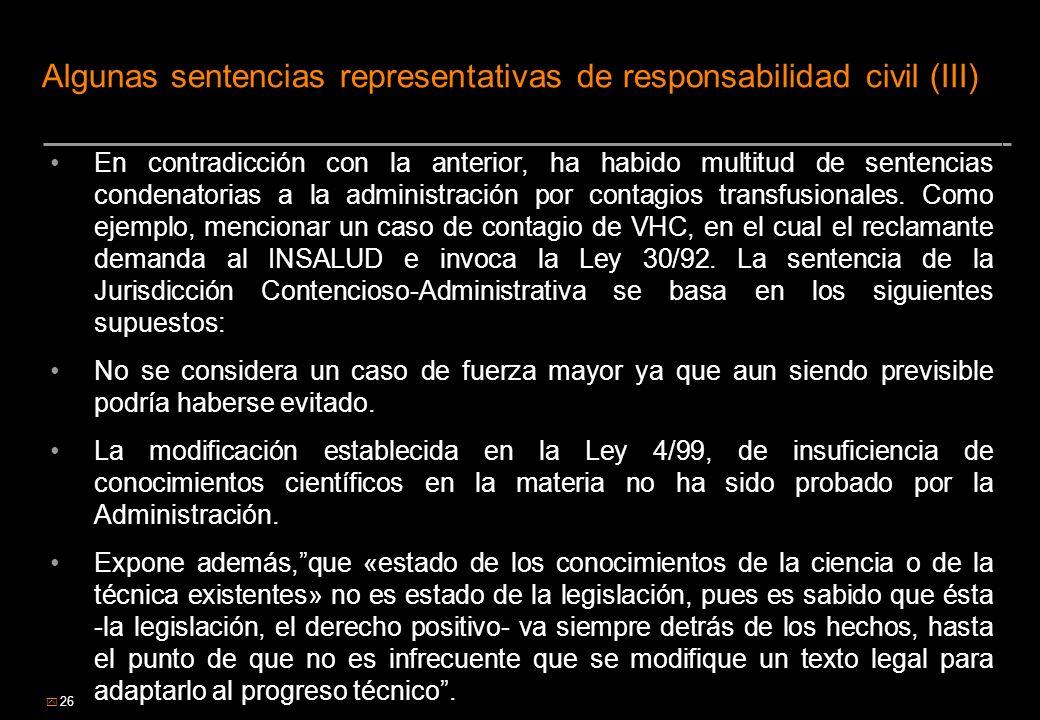 26 Algunas sentencias representativas de responsabilidad civil (III) En contradicción con la anterior, ha habido multitud de sentencias condenatorias