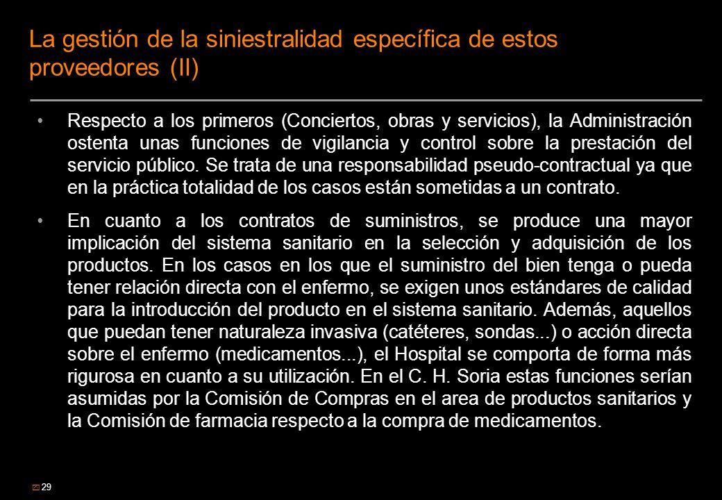 29 La gestión de la siniestralidad específica de estos proveedores (II) Respecto a los primeros (Conciertos, obras y servicios), la Administración ost