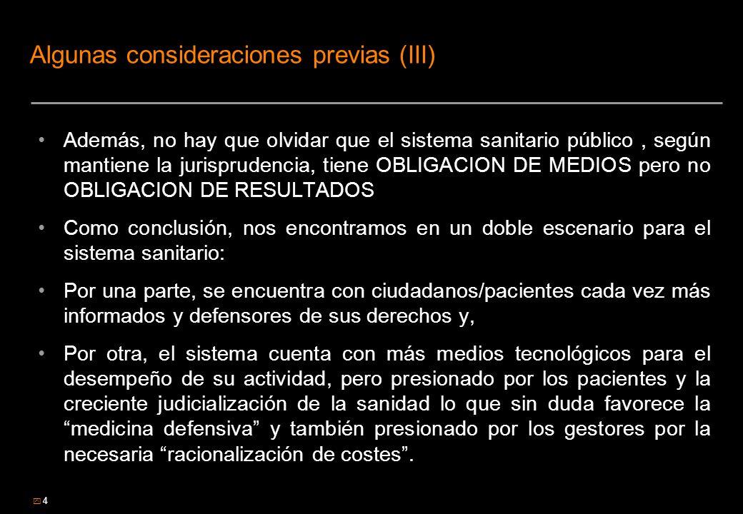 4 Algunas consideraciones previas (III) Además, no hay que olvidar que el sistema sanitario público, según mantiene la jurisprudencia, tiene OBLIGACIO