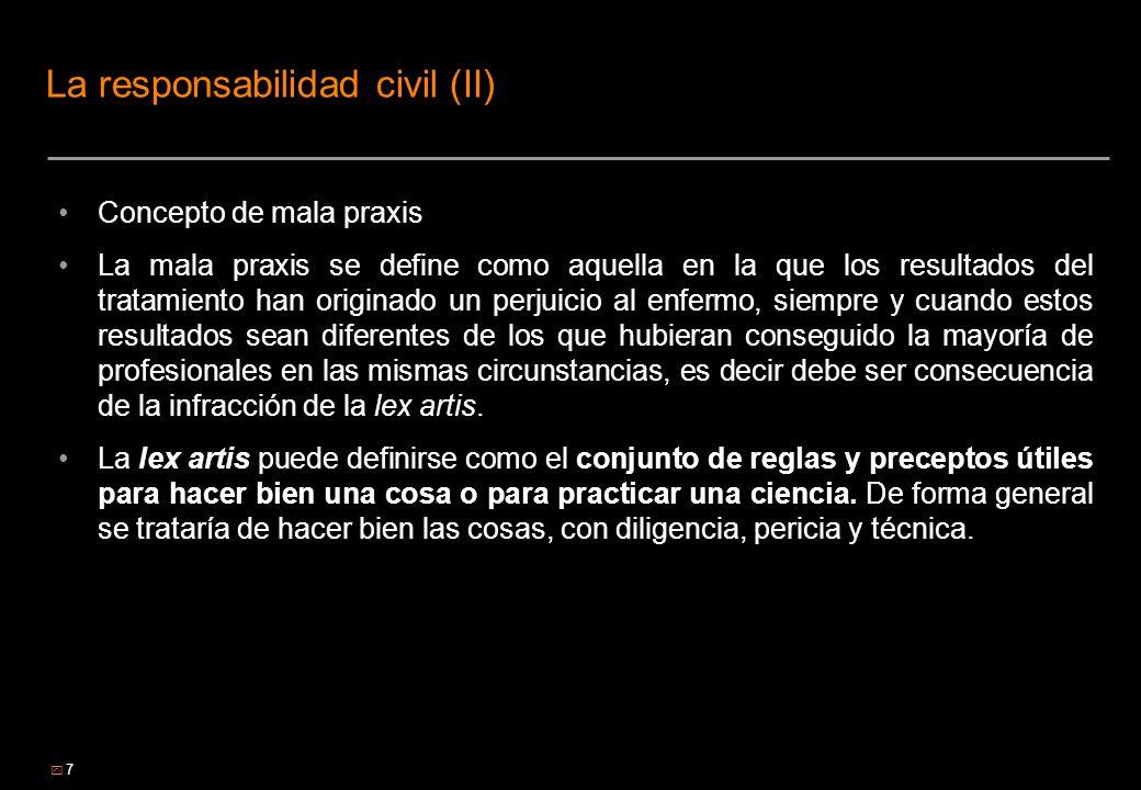 7 La responsabilidad civil (II) Concepto de mala praxis La mala praxis se define como aquella en la que los resultados del tratamiento han originado u
