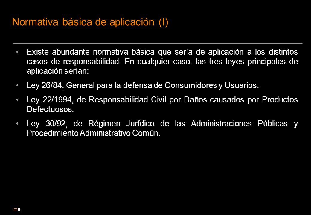 8 Normativa básica de aplicación (I) Existe abundante normativa básica que sería de aplicación a los distintos casos de responsabilidad. En cualquier