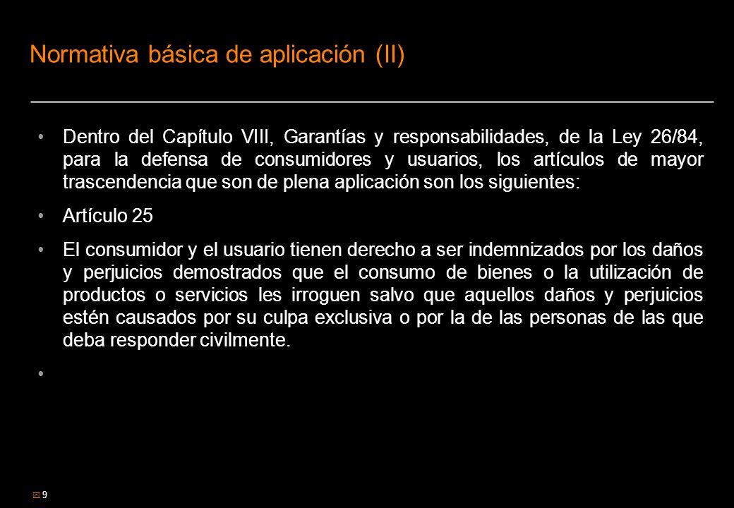 9 Normativa básica de aplicación (II) Dentro del Capítulo VIII, Garantías y responsabilidades, de la Ley 26/84, para la defensa de consumidores y usua