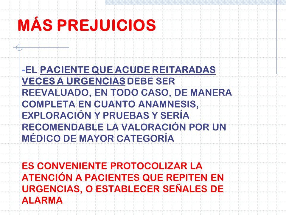- EL PACIENTE QUE ACUDE REITARADAS VECES A URGENCIAS DEBE SER REEVALUADO, EN TODO CASO, DE MANERA COMPLETA EN CUANTO ANAMNESIS, EXPLORACIÓN Y PRUEBAS