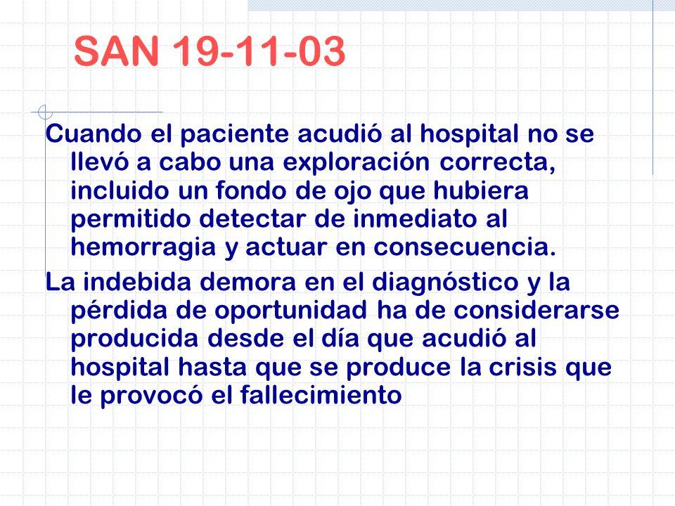 SAN 19-11-03 Cuando el paciente acudió al hospital no se llevó a cabo una exploración correcta, incluido un fondo de ojo que hubiera permitido detecta