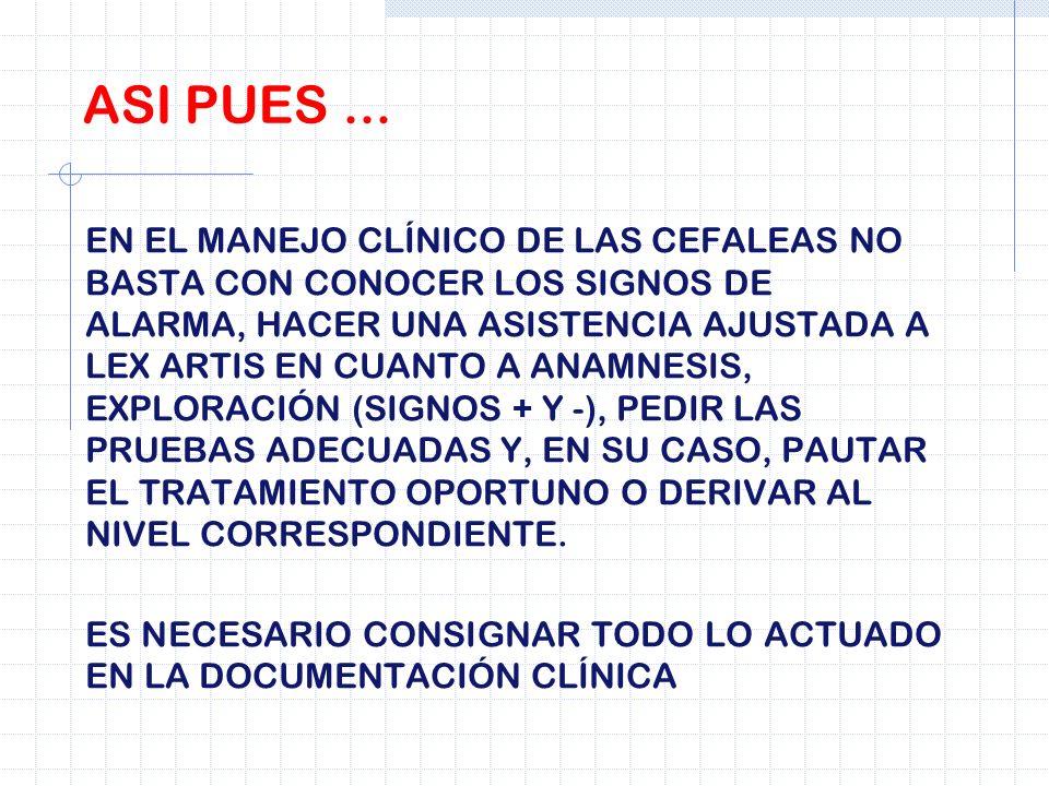ASI PUES... EN EL MANEJO CLÍNICO DE LAS CEFALEAS NO BASTA CON CONOCER LOS SIGNOS DE ALARMA, HACER UNA ASISTENCIA AJUSTADA A LEX ARTIS EN CUANTO A ANAM