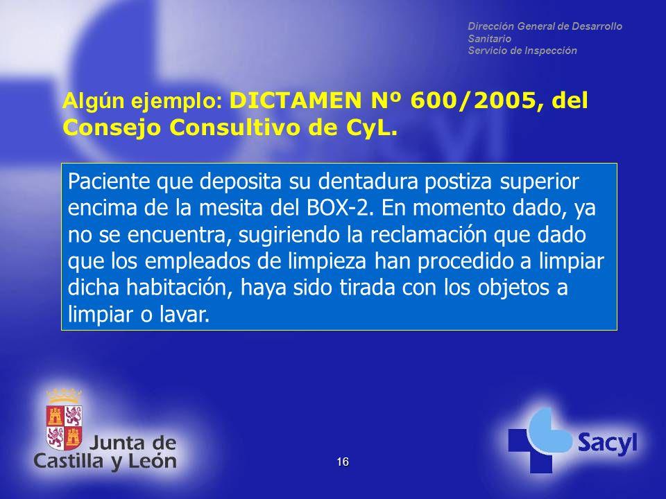 Dirección General de Desarrollo Sanitario Servicio de Inspección 16 Algún ejemplo: DICTAMEN Nº 600/2005, del Consejo Consultivo de CyL.