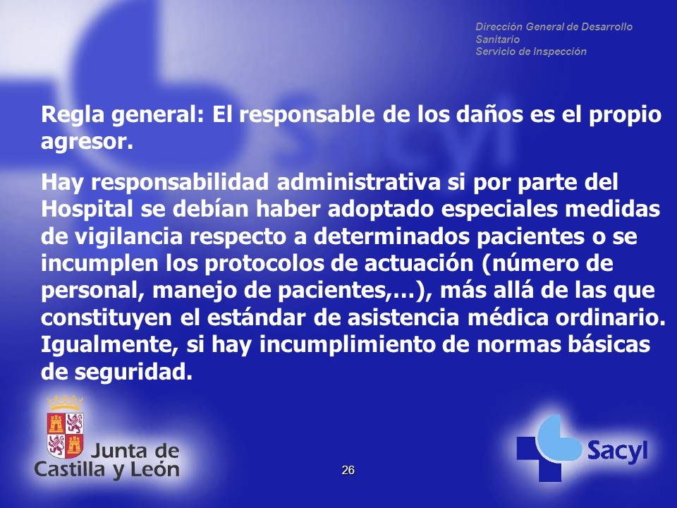 Dirección General de Desarrollo Sanitario Servicio de Inspección 26 Regla general: El responsable de los daños es el propio agresor.