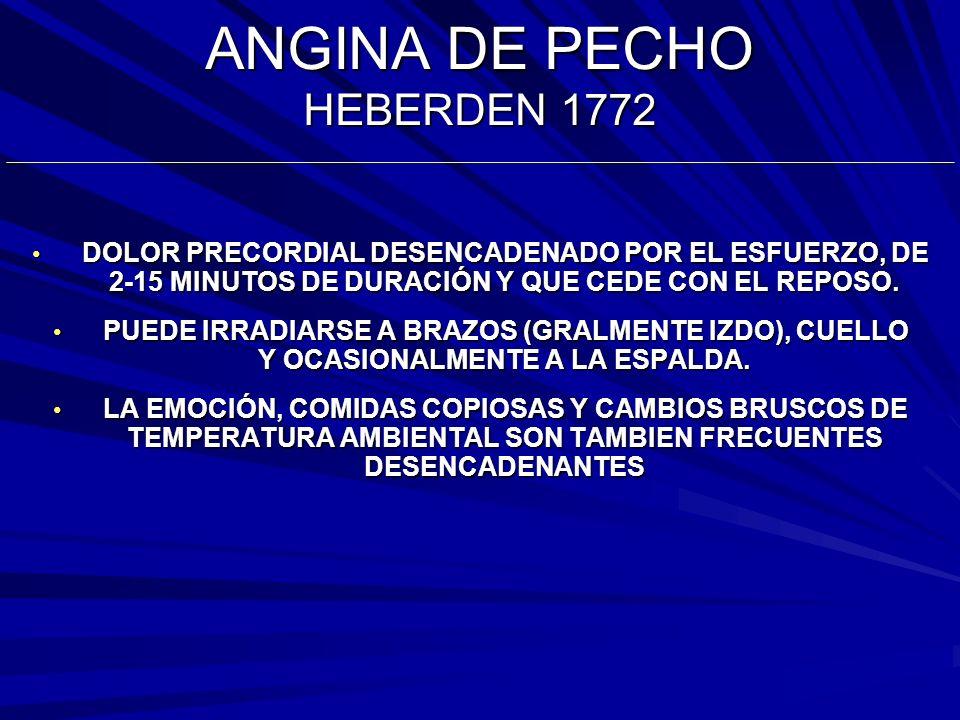 ANGINA DE PECHO HEBERDEN 1772 DOLOR PRECORDIAL DESENCADENADO POR EL ESFUERZO, DE 2-15 MINUTOS DE DURACIÓN Y QUE CEDE CON EL REPOSO.