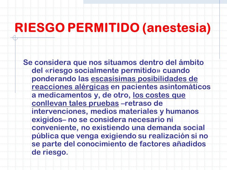 RIESGO PERMITIDO (anestesia) Se considera que nos situamos dentro del ámbito del «riesgo socialmente permitido» cuando ponderando las escasísimas posi