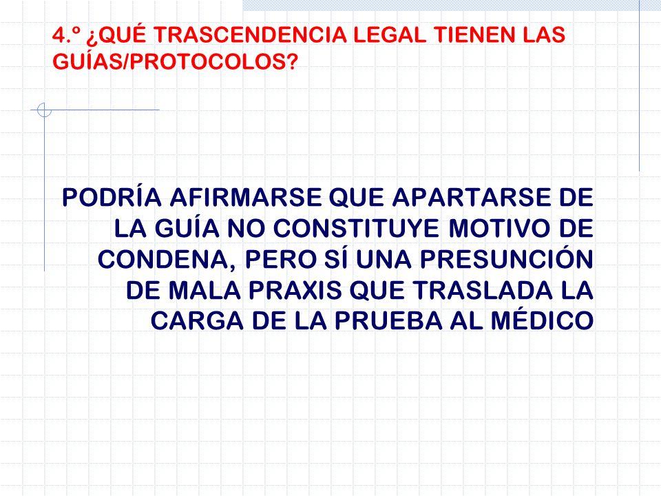 4.º ¿QUÉ TRASCENDENCIA LEGAL TIENEN LAS GUÍAS/PROTOCOLOS? PODRÍA AFIRMARSE QUE APARTARSE DE LA GUÍA NO CONSTITUYE MOTIVO DE CONDENA, PERO SÍ UNA PRESU