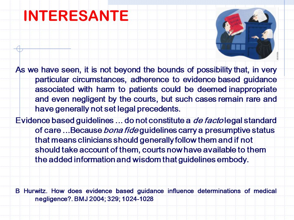 INTERESANTE As we have seen, it is not beyond the bounds of possibility that, in very particular circumstances, adherence to evidence based guidance a