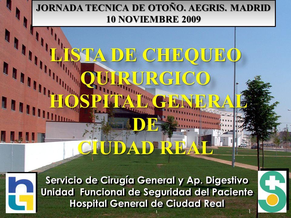 1 1 LISTA DE CHEQUEO QUIRURGICO HOSPITAL GENERAL HOSPITAL GENERALDE CIUDAD REAL LISTA DE CHEQUEO QUIRURGICO HOSPITAL GENERAL HOSPITAL GENERALDE CIUDAD REAL Servicio de Cirugía General y Ap.