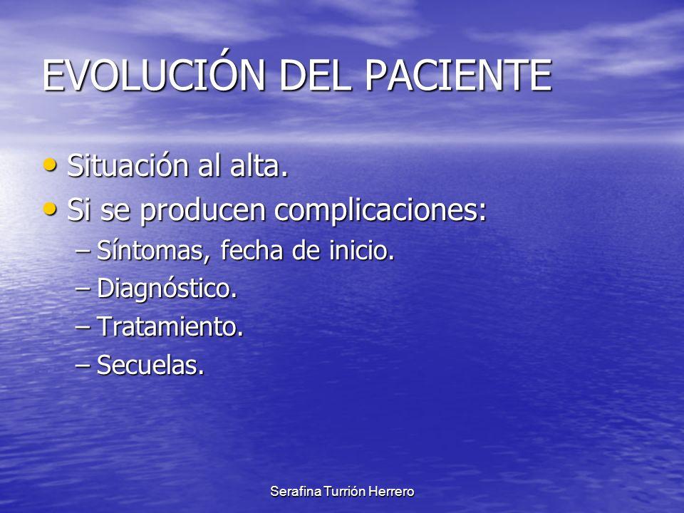 Serafina Turrión Herrero EVOLUCIÓN DEL PACIENTE Situación al alta. Situación al alta. Si se producen complicaciones: Si se producen complicaciones: –S