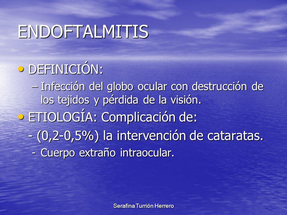Serafina Turrión Herrero ENDOFTALMITIS DEFINICIÓN: DEFINICIÓN: –Infección del globo ocular con destrucción de los tejidos y pérdida de la visión. ETIO