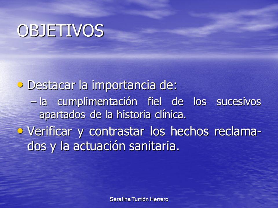 Serafina Turrión Herrero OBJETIVOS Destacar la importancia de: Destacar la importancia de: –la cumplimentación fiel de los sucesivos apartados de la h