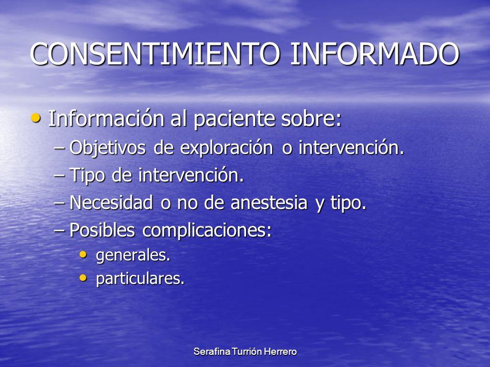 Serafina Turrión Herrero CONSENTIMIENTO INFORMADO Información al paciente sobre: Información al paciente sobre: –Objetivos de exploración o intervenci