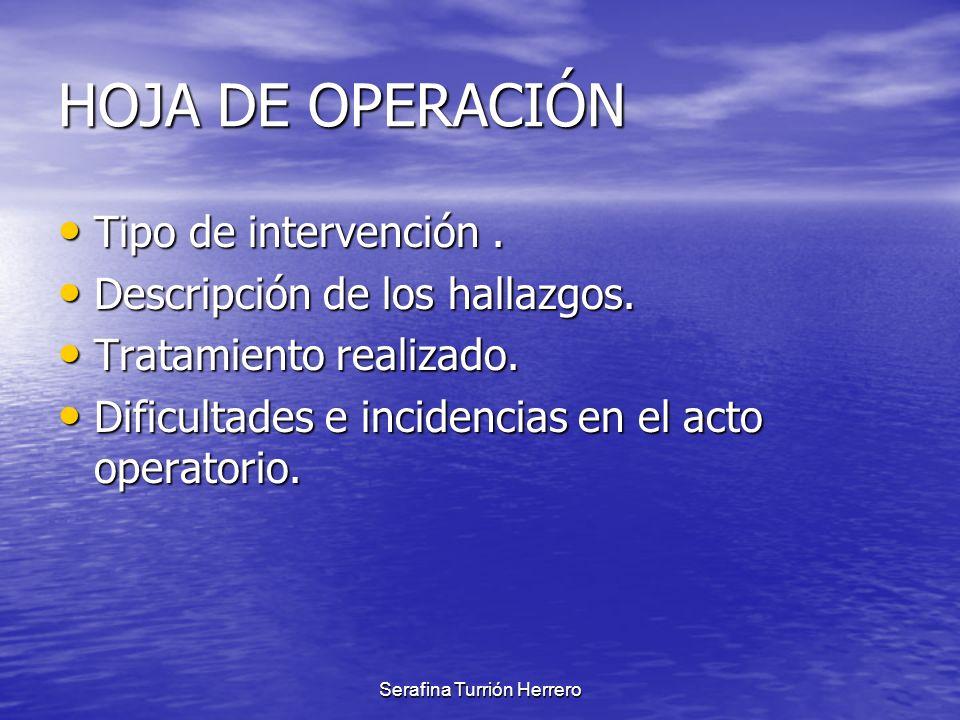 Serafina Turrión Herrero HOJA DE OPERACIÓN Tipo de intervención. Tipo de intervención. Descripción de los hallazgos. Descripción de los hallazgos. Tra