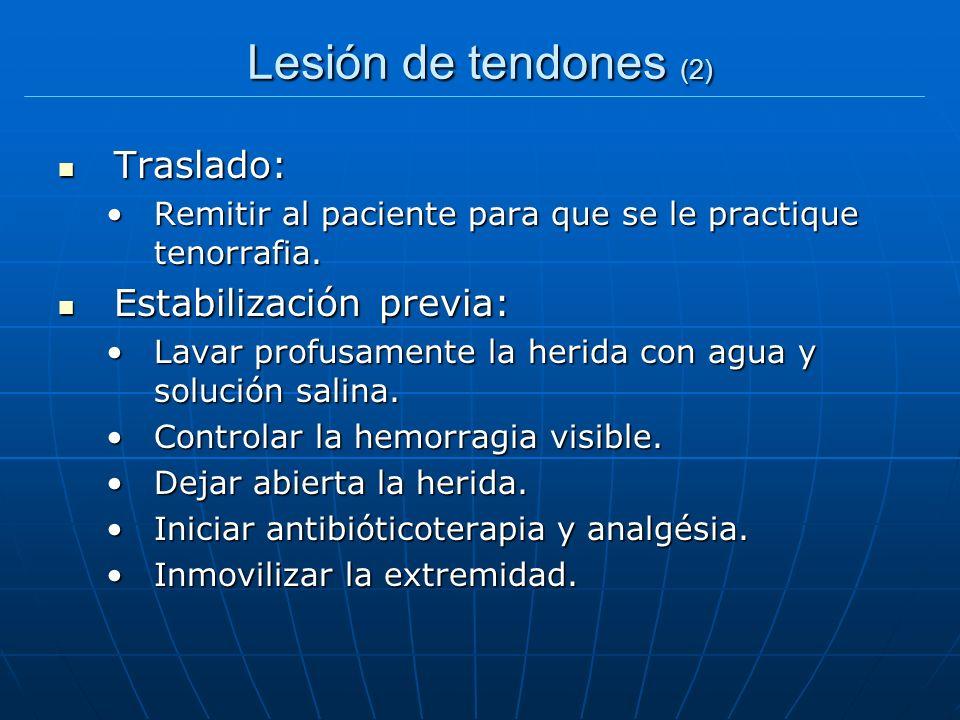 Lesión de tendones (2) Traslado: Traslado: Remitir al paciente para que se le practique tenorrafia.Remitir al paciente para que se le practique tenorr