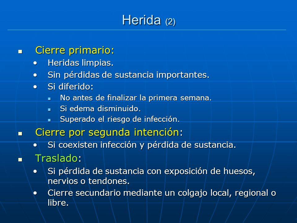Herida (2) Cierre primario: Cierre primario: Heridas limpias.Heridas limpias. Sin pérdidas de sustancia importantes.Sin pérdidas de sustancia importan