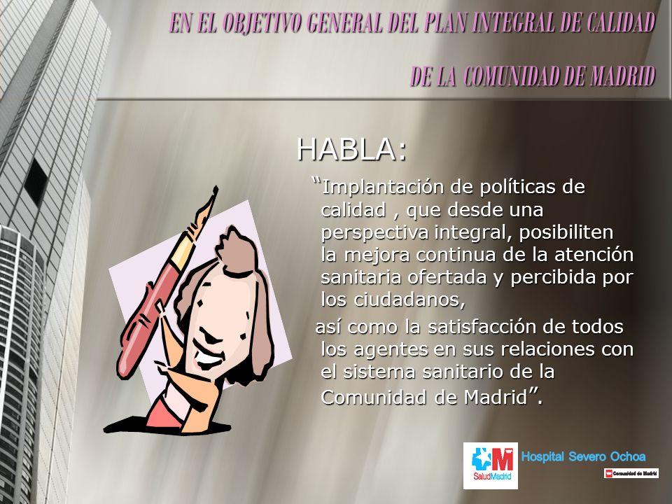 HABLA: Implantación de políticas de calidad, que desde una perspectiva integral, posibiliten la mejora continua de la atención sanitaria ofertada y pe