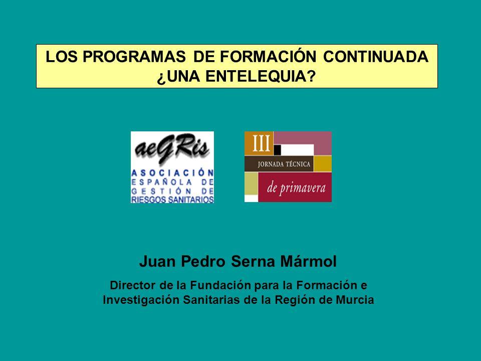 LOS PROGRAMAS DE FORMACIÓN CONTINUADA ¿UNA ENTELEQUIA? Juan Pedro Serna Mármol Director de la Fundación para la Formación e Investigación Sanitarias d