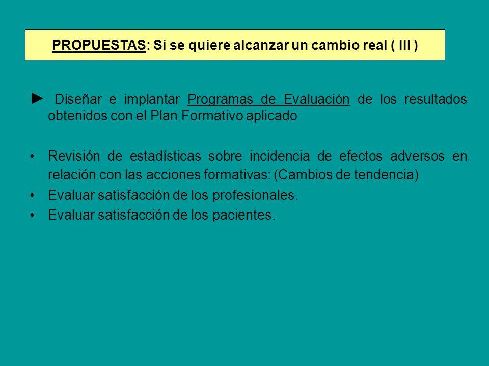 PROPUESTAS: Si se quiere alcanzar un cambio real ( III ) Diseñar e implantar Programas de Evaluación de los resultados obtenidos con el Plan Formativo