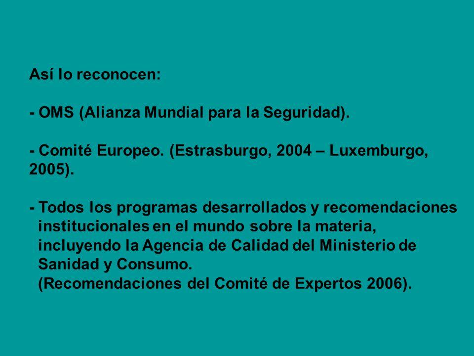Así lo reconocen: - OMS (Alianza Mundial para la Seguridad). - Comité Europeo. (Estrasburgo, 2004 – Luxemburgo, 2005). - Todos los programas desarroll