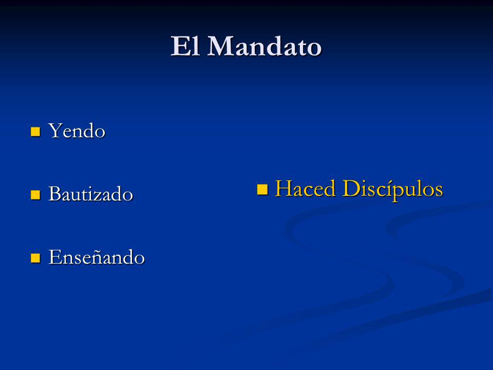 El Mandato Yendo Yendo Bautizado Bautizado Enseñando Enseñando Haced Discípulos