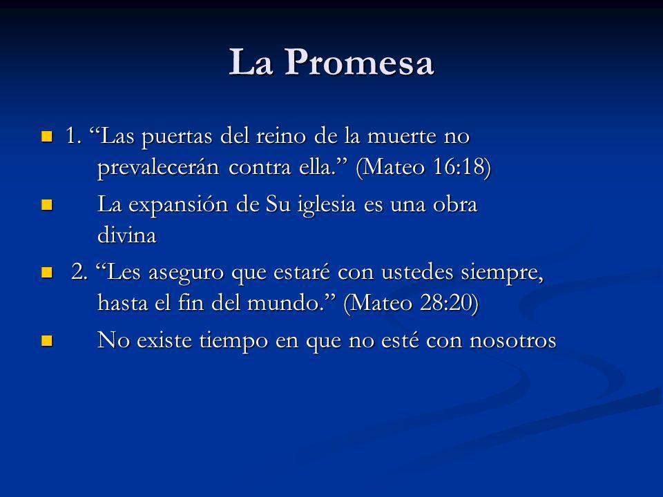 La Promesa 1. Las puertas del reino de la muerte no prevalecerán contra ella. (Mateo 16:18) 1. Las puertas del reino de la muerte no prevalecerán cont