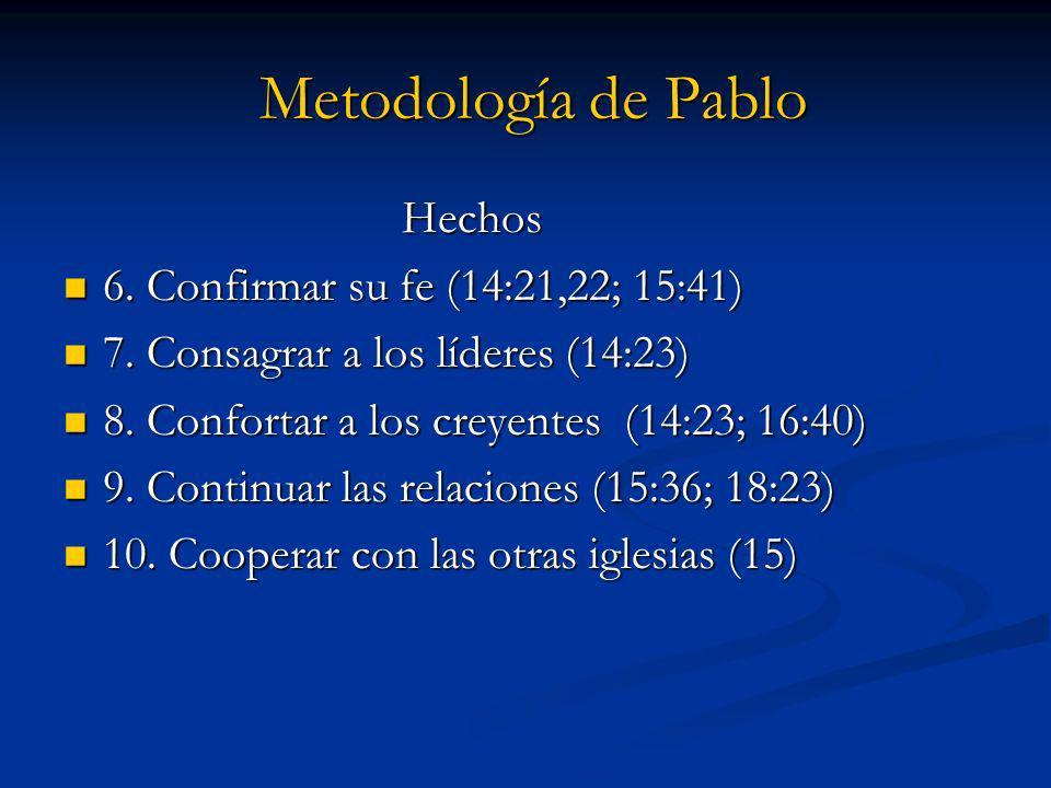 Hechos Hechos 6. Confirmar su fe (14:21,22; 15:41) 6. Confirmar su fe (14:21,22; 15:41) 7. Consagrar a los líderes (14:23) 7. Consagrar a los líderes