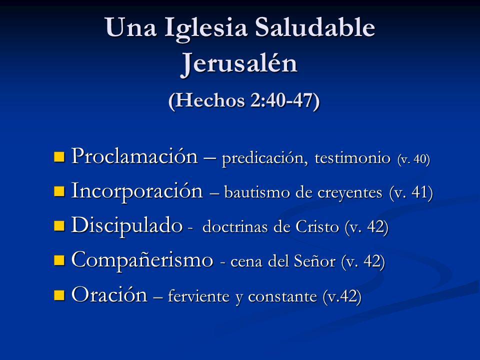 Una Iglesia Saludable Jerusalén (Hechos 2:40-47) Una Iglesia Saludable Jerusalén (Hechos 2:40-47) Presencia – del Señor (v.