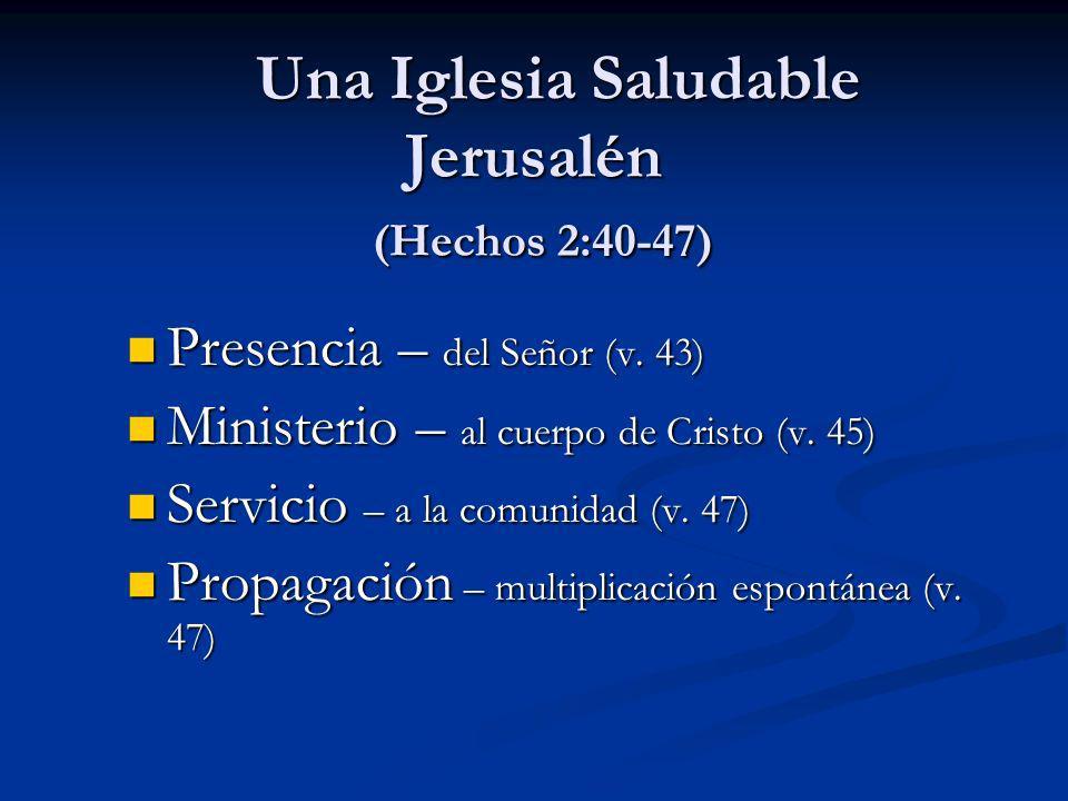 Una Iglesia Saludable Jerusalén (Hechos 2:40-47) Una Iglesia Saludable Jerusalén (Hechos 2:40-47) Presencia – del Señor (v. 43) Ministerio – al cuerpo