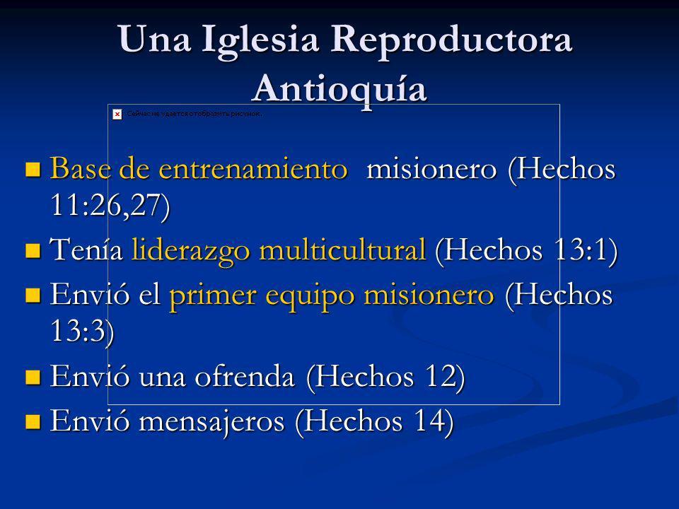 Una Iglesia Reproductora Antioquía Una Iglesia Reproductora Antioquía Base de entrenamiento misionero (Hechos 11:26,27) Base de entrenamiento misioner