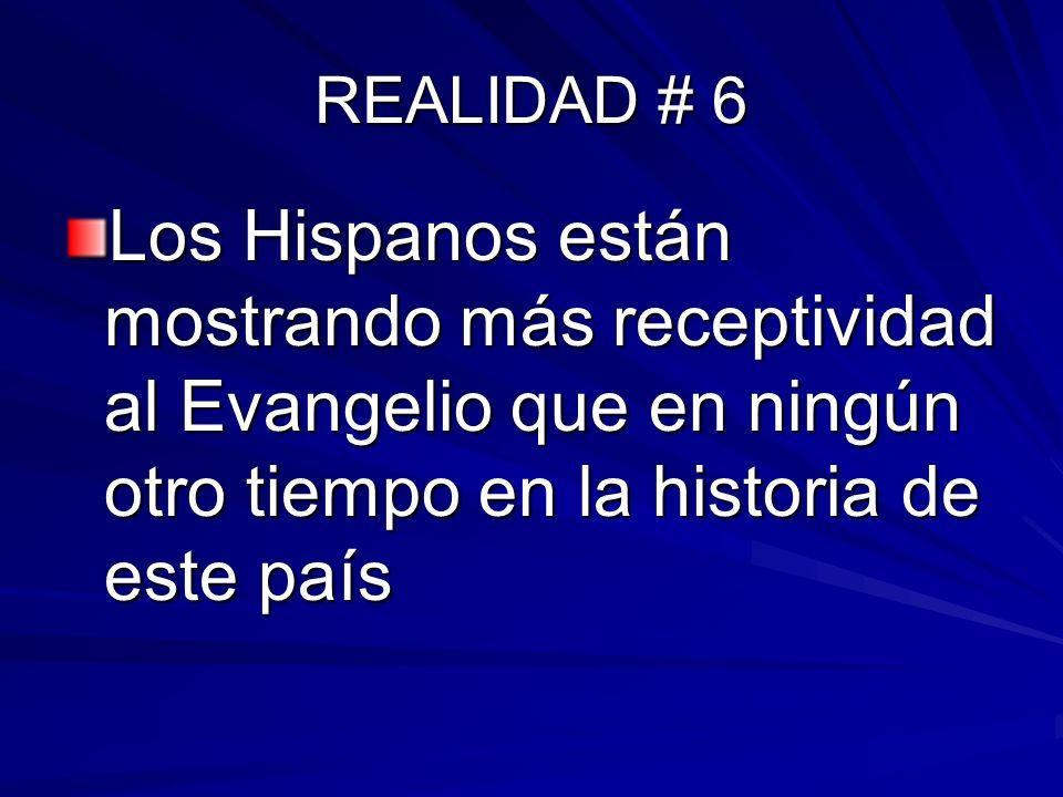 REALIDAD # 6 Los Hispanos están mostrando más receptividad al Evangelio que en ningún otro tiempo en la historia de este país