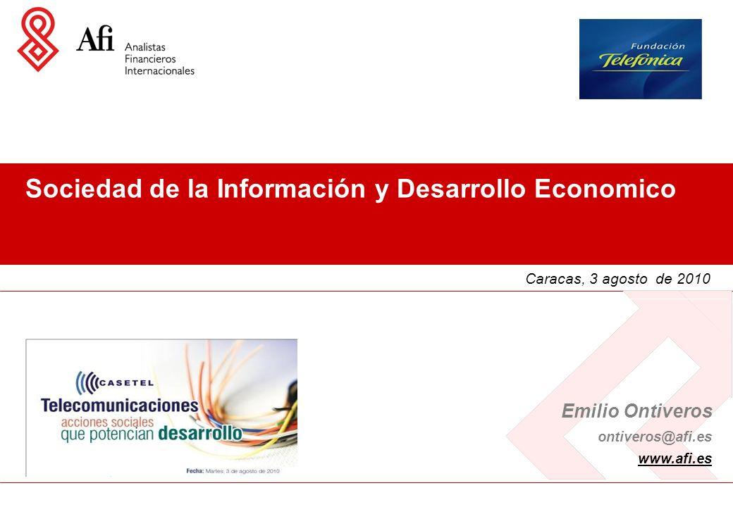 Emilio Ontiveros ontiveros@afi.es www.afi.es Caracas, 3 agosto de 2010 Sociedad de la Información y Desarrollo Economico