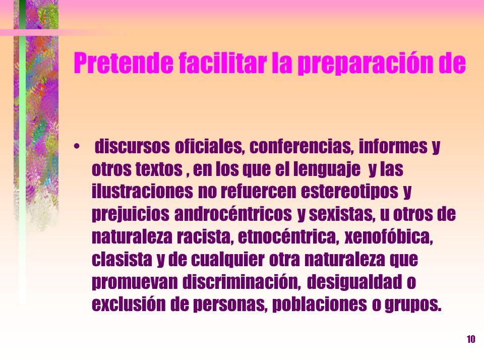 10 Pretende facilitar la preparación de discursos oficiales, conferencias, informes y otros textos, en los que el lenguaje y las ilustraciones no refu